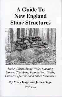 Image for A Guide to New England Stone Structures: Stone Cairns, Stone Walls, Standing Stones, Chambers, Foundations, Wells, Culverts, Quarries and other Structures (2nd Edition)
